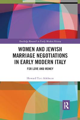 Women and Jewish Marriage Negotiations in Early Modern Italy: For Love and Money book