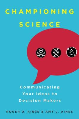Championing Science: Communicating Your Ideas to Decision Makers book