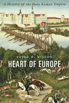 The Heart of Europe by Peter H. Wilson