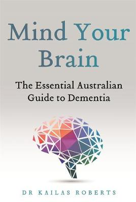 Mind Your Brain: The Essential Australian Guide to Dementia book