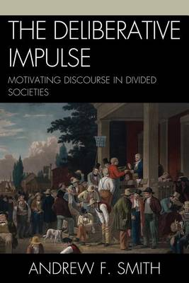 The Deliberative Impulse by Andrew F. Smith
