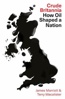 Crude Britannia: How Oil Shaped a Nation by James Marriott