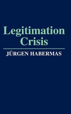 Legitimation Crisis by Jurgen Habermas