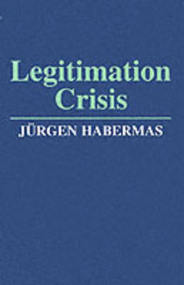 Legitimation Crisis by Jurgen Habermas