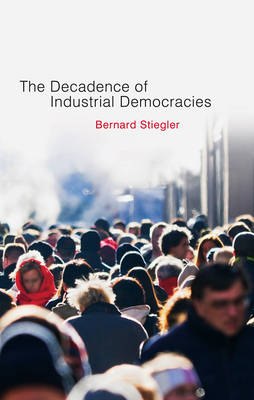 Decadence of Industrial Democracies by Bernard Stiegler