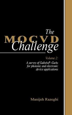 The MOCVD Challenge A Survey of Gainasp-Gaas for Photonic and Electronic Device Applications Volume 2 by Manijeh Razeghi