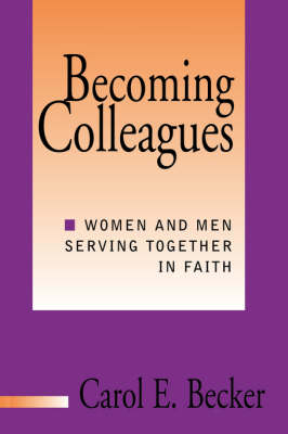 Becoming Colleagues: Women and Men as Partners in Ministry by Carol E. Becker