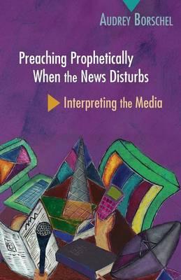 Preaching Prophetically When the News Disturbs book