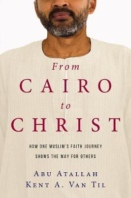 From Cairo to Christ by Abu Atallah