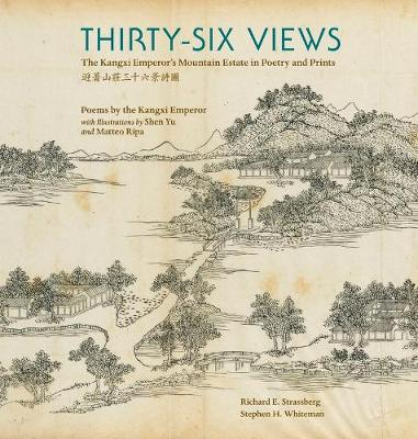 Thirty-Six Views - The Kangxi Emperor's Mountain Estate in Poetry and Prints by Stephen H. Whiteman