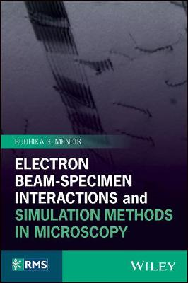 Electron Beam-Specimen Interactions and Simulation Methods in Microscopy by Budhika G. Mendis