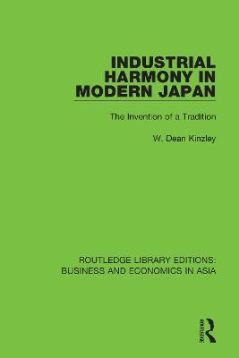 Industrial Harmony in Modern Japan: The Invention of a Tradition by W. Dean Kinzley