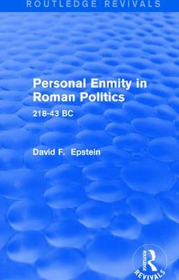 Personal Enmity in Roman Politics: 218-43 BC by David Epstein