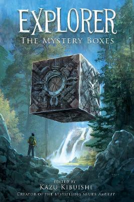 Explorer:The Mystery Boxes by Kazu Kibuishi