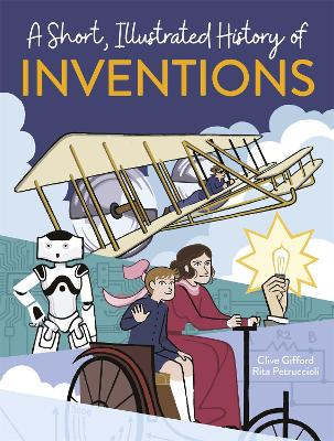 A Short, Illustrated History of... Inventions by Clive Gifford
