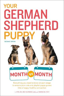 Your German Shepherd Puppy Month by Month, 2nd Edition by Liz Palika