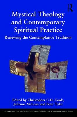 Mystical Theology and Contemporary Spiritual Practice by Christopher C. H. Cook