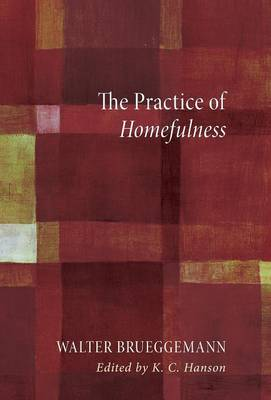 Practice of Homefulness by Walter Brueggemann