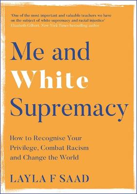 Me and White Supremacy: How to Recognise Your Privilege, Combat Racism and Change the World by Robin DiAngelo