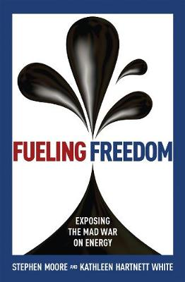 Fueling Freedom by Stephen Moore