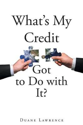 What's My Credit Got to Do with It? by Duane Lawrence