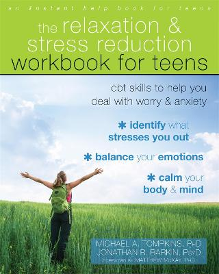 The Relaxation and Stress Reduction Workbook for Teens by Michael A. Tompkins
