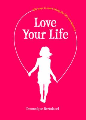 Love Your Life by Domonique Bertolucci