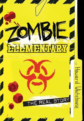 Zombie Elementary: The Real Story by Howard Whitehouse