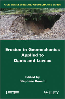 Erosion in Geomechanics Applied to Dams and Levees by Stephane Bonelli