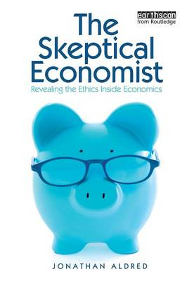 The Skeptical Economist by Jonathan Aldred