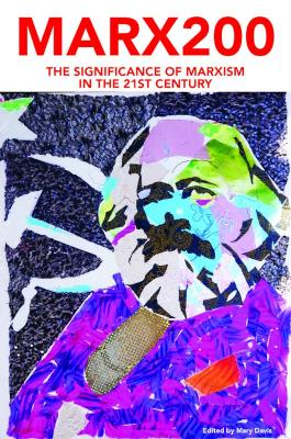 Marx200: The Significance of Marxism in the 21st Century by Mary Davis