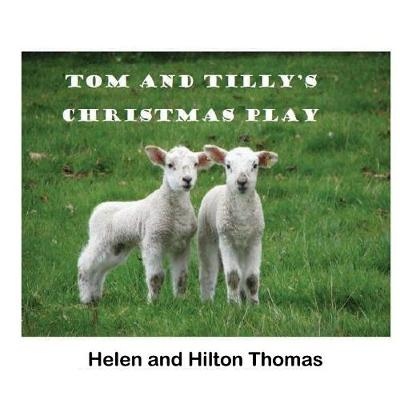 Tom and Tilly's Christmas Play by Helen Thomas