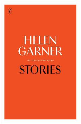 Stories: Collected Short Fiction by Helen Garner