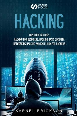 Hacking: 4 Books in 1- Hacking for Beginners, Hacker Basic Security, Networking Hacking, Kali Linux for Hackers by Karnel Erickson