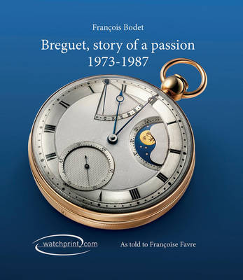 Breguet, Story of a Passion: 1973-1987 by Francois Bodet