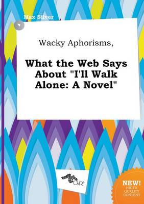 Wacky Aphorisms, What the Web Says about I'll Walk Alone by Max Silver