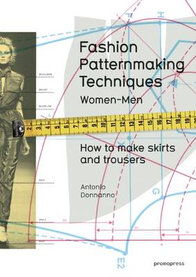 Fashion Patternmaking Techniques 1 by Antonio Donnanno
