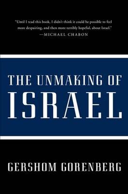 The Unmaking of Israel by Gershom Gorenberg