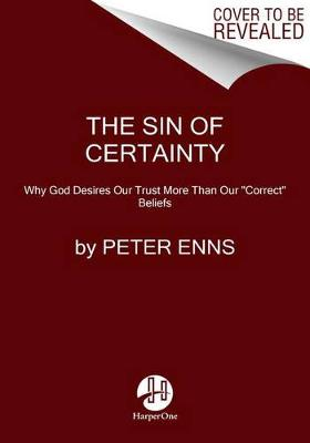 The Sin of Certainty by Peter Enns
