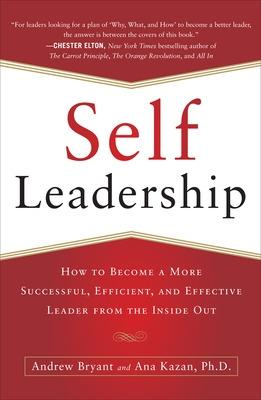 Self-leadership: How to Become a More Successful, Efficient, and Effective Leader from the Inside Out by Andrew Bryant