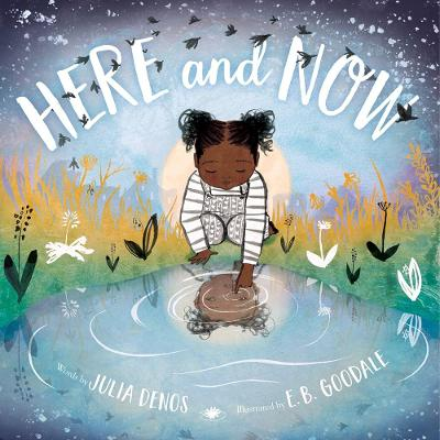 Here and Now (Padded Board Book) by Julia Denos