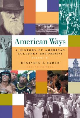 American Ways: A History of American Culture: Volume II: 1865 to Present by Benjamin G. Rader