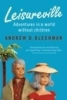 Leisureville: Adventures in a World Without Children book