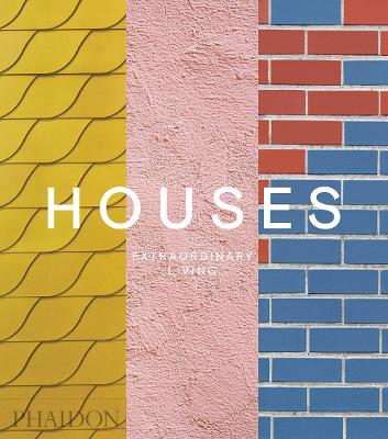 Houses: Extraordinary Living by Phaidon Editors