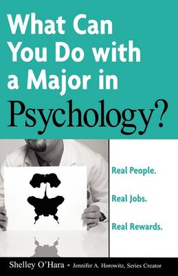 Real People, Real Jobs, Real Rewards: What Can You Do with a Major in Psychology? by Shelley O'Hara