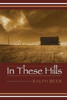 In These Hills by Ralph Beer