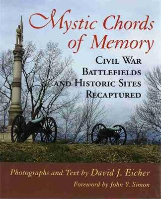 Mystic Chords of Memory: Civil War Battlefields and Historic Sites Recaptured by David J. Eicher