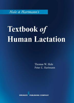 Hale & Hartmann's Textbook of Human Lactation by Thomas W. Hale