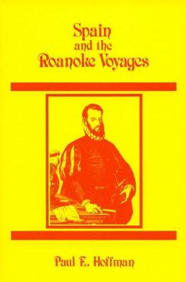 Spain and the Roanoke Voyages by Paul E. Hoffman