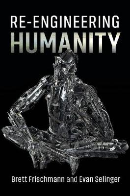 Re-Engineering Humanity by Brett Frischmann